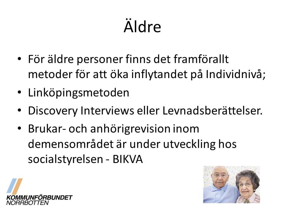 Äldre För äldre personer finns det framförallt metoder för att öka inflytandet på Individnivå; Linköpingsmetoden Discovery Interviews eller Levnadsber