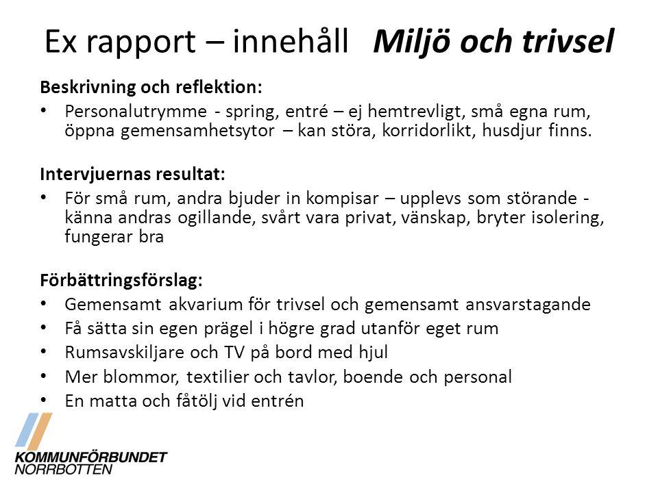 Ex rapport – innehållMiljö och trivsel Beskrivning och reflektion: Personalutrymme - spring, entré – ej hemtrevligt, små egna rum, öppna gemensamhetsy