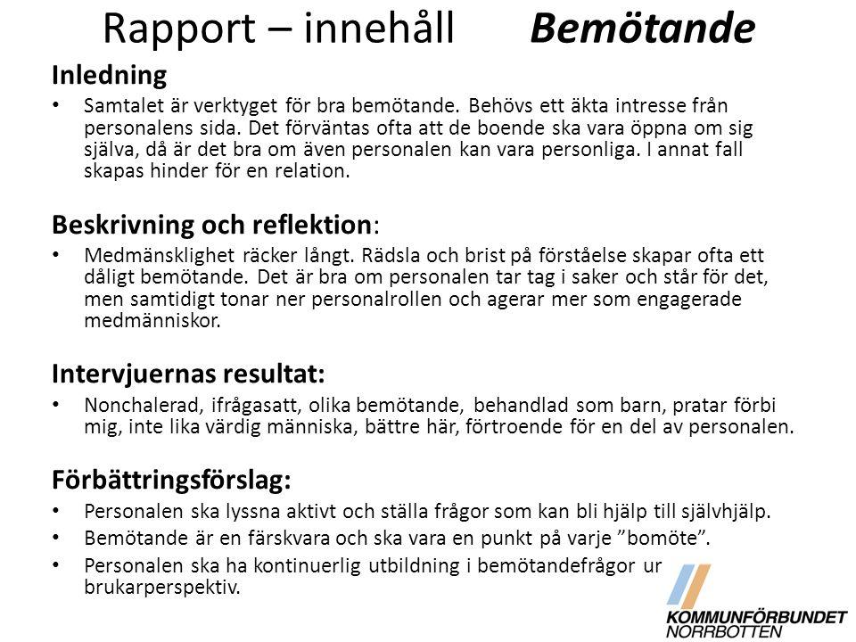 Rapport – innehållBemötande Inledning Samtalet är verktyget för bra bemötande. Behövs ett äkta intresse från personalens sida. Det förväntas ofta att
