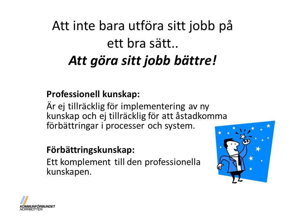 Att inte bara utföra sitt jobb på ett bra sätt.. Att göra sitt jobb bättre! Professionell kunskap: Är ej tillräcklig för implementering av ny kunskap