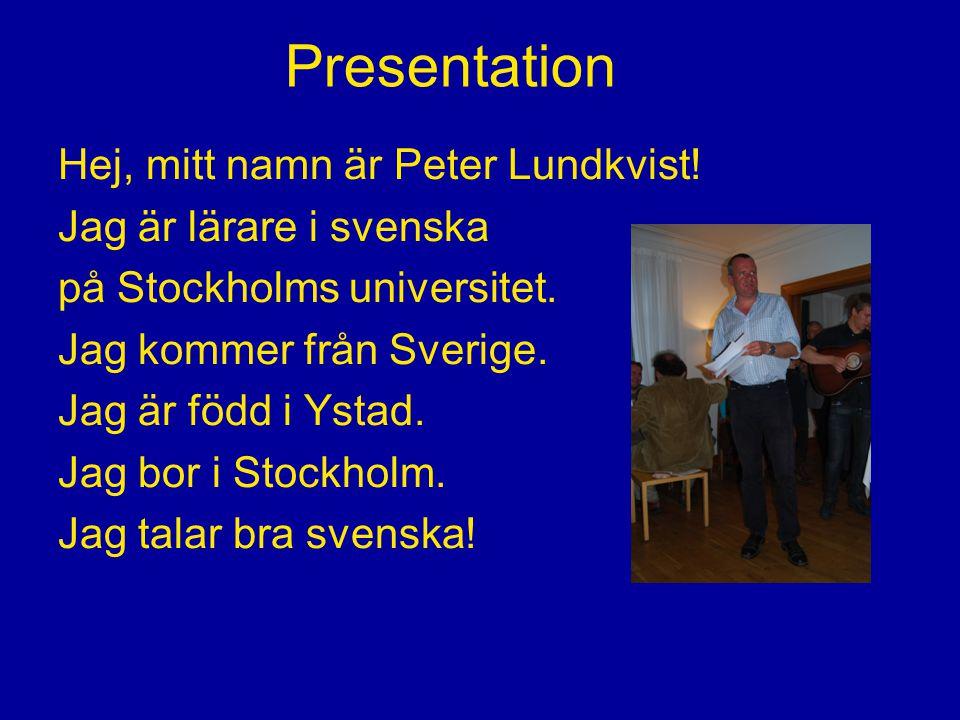 Presentation Hej, mitt namn är … Jag studerar svenska på Stockholms universitet.