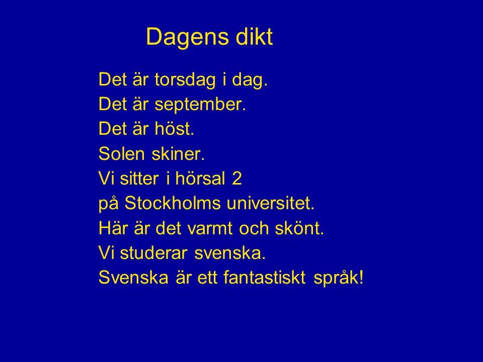 Välkommen till kursen i svenska Det är torsdag i dag.