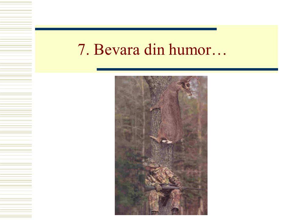 7. Bevara din humor…