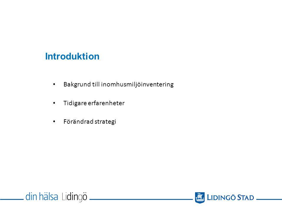 Introduktion Bakgrund till inomhusmiljöinventering Tidigare erfarenheter Förändrad strategi