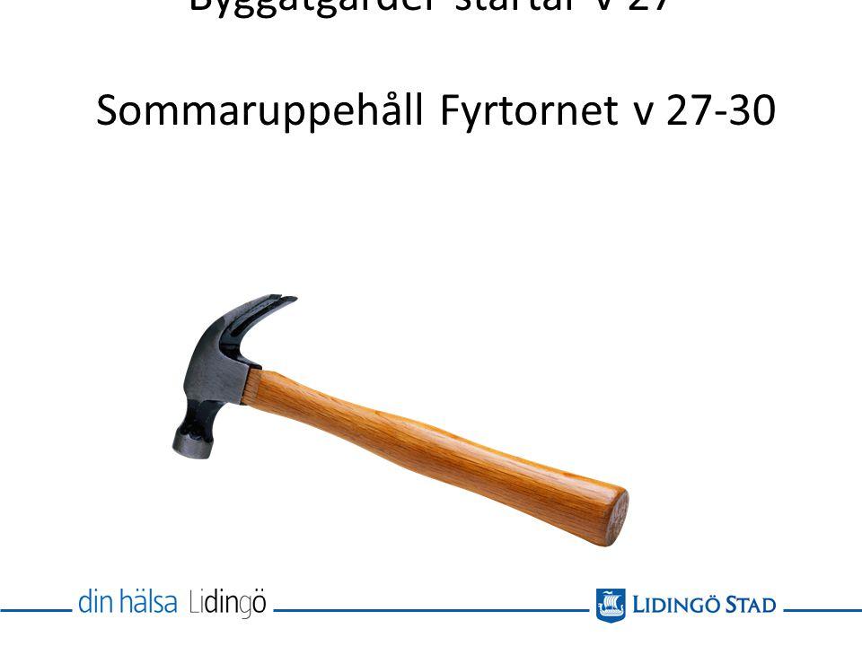 Byggåtgärder startar v 27 Sommaruppehåll Fyrtornet v 27-30
