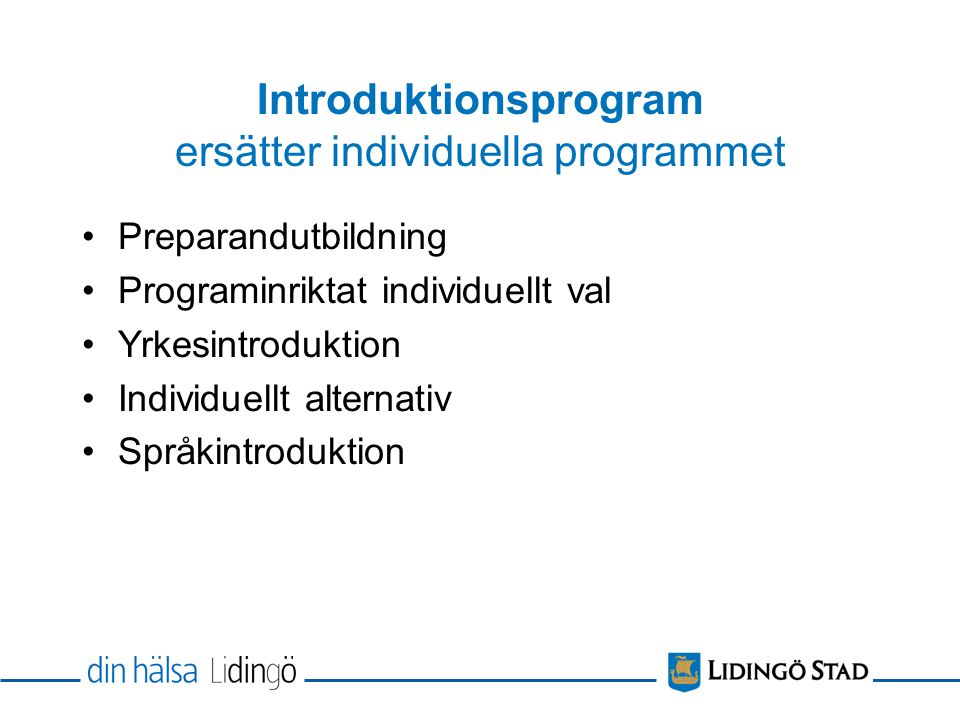 Introduktionsprogram ersätter individuella programmet Preparandutbildning Programinriktat individuellt val Yrkesintroduktion Individuellt alternativ Språkintroduktion