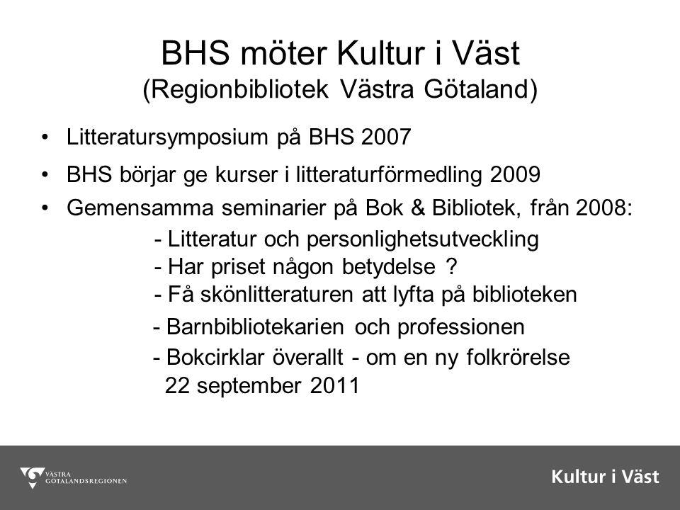 BHS möter Kultur i Väst (Regionbibliotek Västra Götaland) Litteratursymposium på BHS 2007 BHS börjar ge kurser i litteraturförmedling 2009 Gemensamma