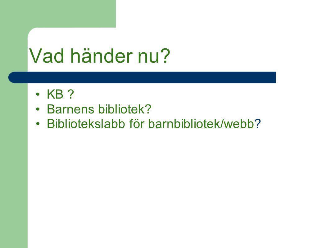 Vad händer nu? KB ? Barnens bibliotek? Bibliotekslabb för barnbibliotek/webb?