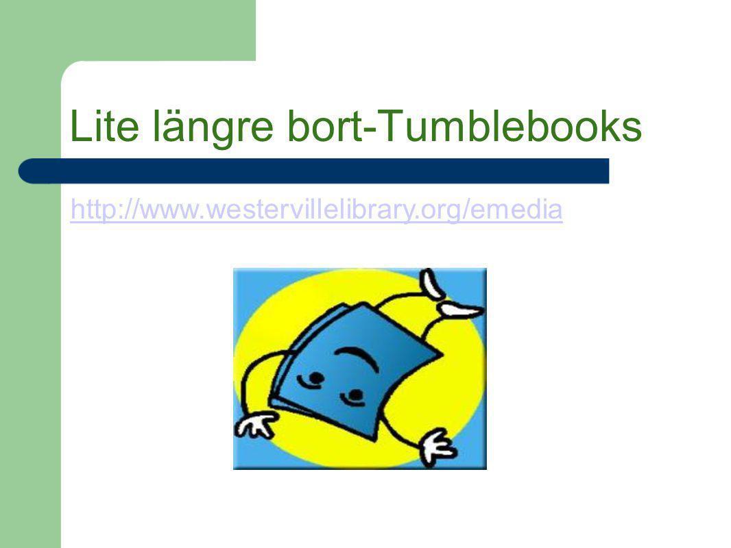 Lite längre bort-Tumblebooks http://www.westervillelibrary.org/emedia