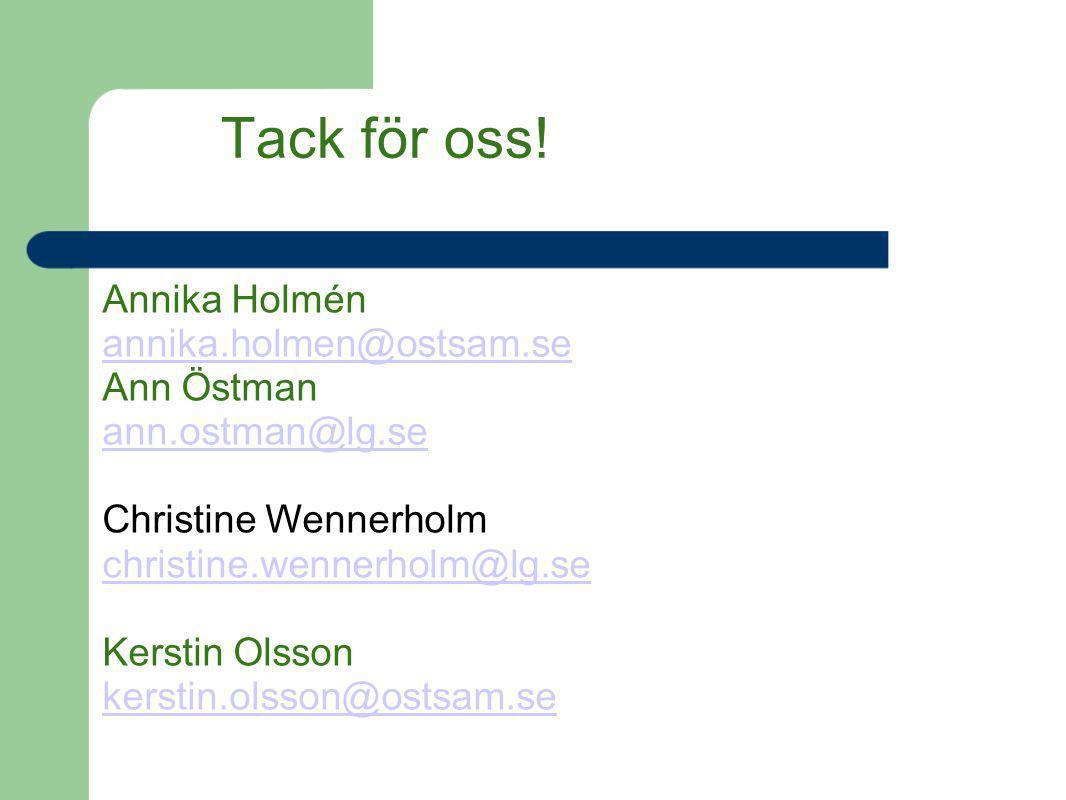 Tack för oss! Annika Holmén annika.holmen@ostsam.se Ann Östman ann.ostman@lg.se Christine Wennerholm christine.wennerholm@lg.se Kerstin Olsson kerstin