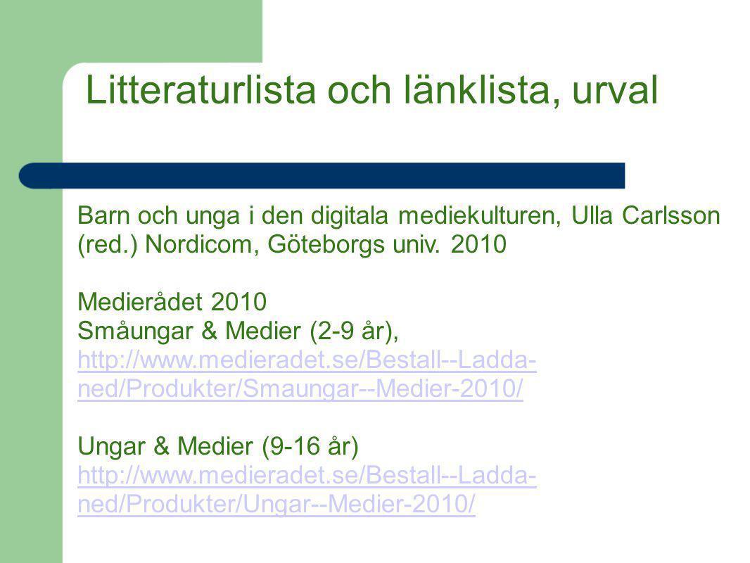 Litteraturlista och länklista, urval Barn och unga i den digitala mediekulturen, Ulla Carlsson (red.) Nordicom, Göteborgs univ. 2010 Medierådet 2010 S