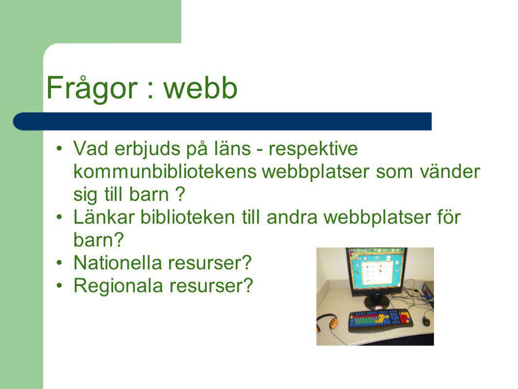 Frågor : webb Vad erbjuds på läns - respektive kommunbibliotekens webbplatser som vänder sig till barn ? Länkar biblioteken till andra webbplatser för