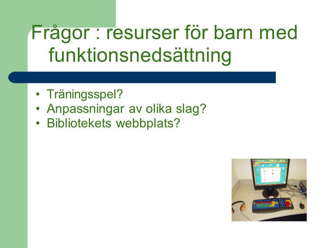 Frågor : resurser för barn med funktionsnedsättning Träningsspel? Anpassningar av olika slag? Bibliotekets webbplats?