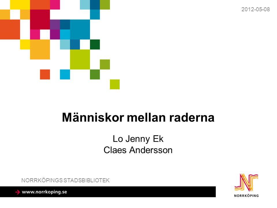 Människor mellan raderna 2012-05-08 NORRKÖPINGS STADSBIBLIOTEK Lo Jenny Ek Claes Andersson