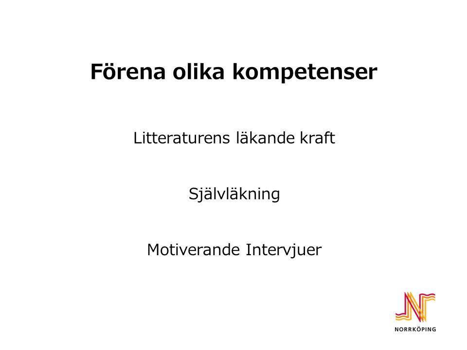 Förena olika kompetenser Litteraturens läkande kraft Självläkning Motiverande Intervjuer