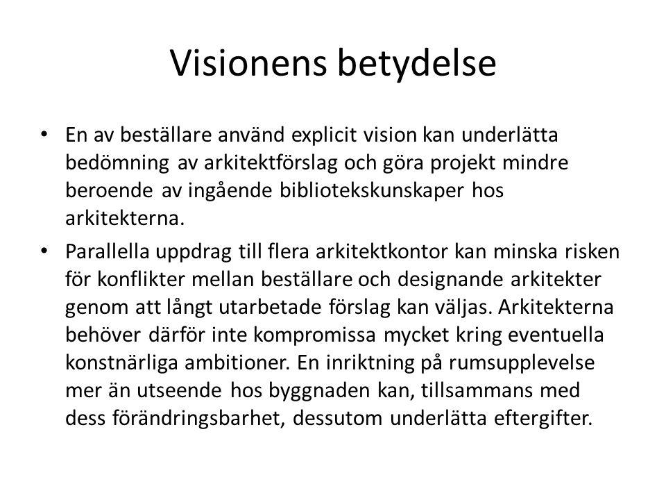 Visionens betydelse En av beställare använd explicit vision kan underlätta bedömning av arkitektförslag och göra projekt mindre beroende av ingående bibliotekskunskaper hos arkitekterna.