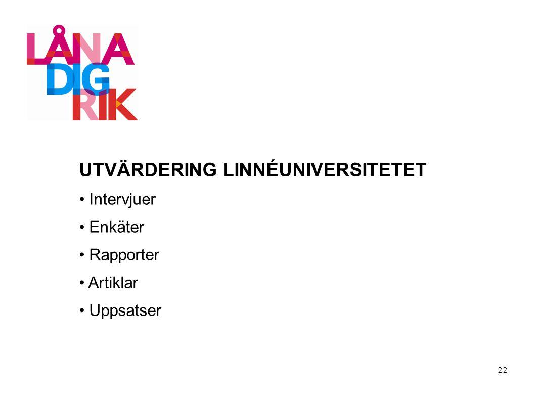 UTVÄRDERING LINNÉUNIVERSITETET Intervjuer Enkäter Rapporter Artiklar Uppsatser 22
