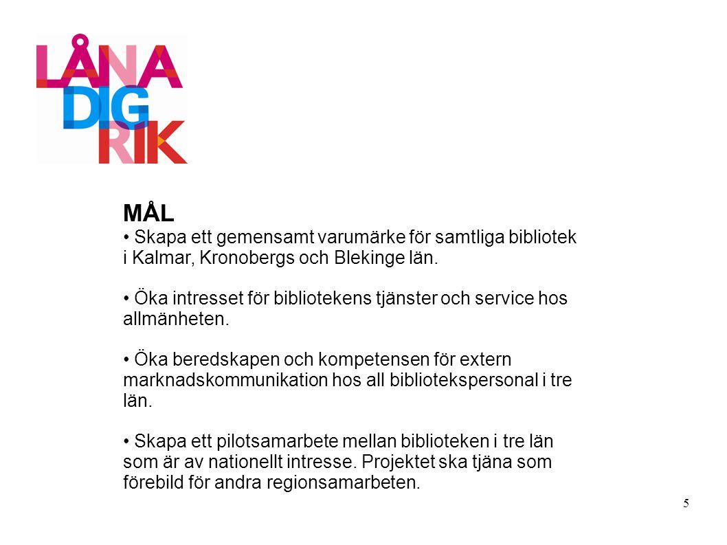 MÅL Skapa ett gemensamt varumärke för samtliga bibliotek i Kalmar, Kronobergs och Blekinge län.