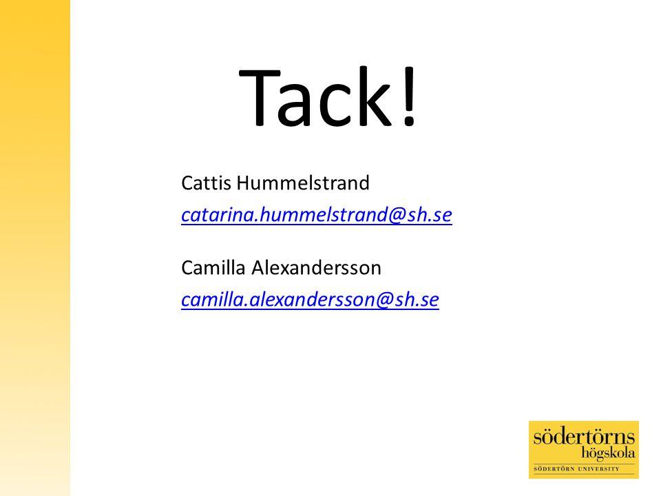 Cattis Hummelstrand catarina.hummelstrand@sh.se Camilla Alexandersson camilla.alexandersson@sh.se Tack!