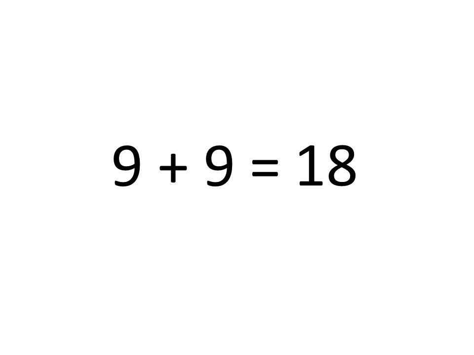 9 + 9 = 18