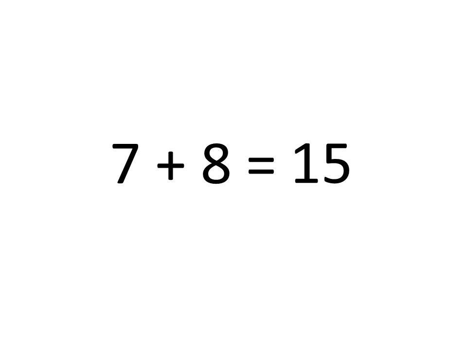 7 + 8 = 15