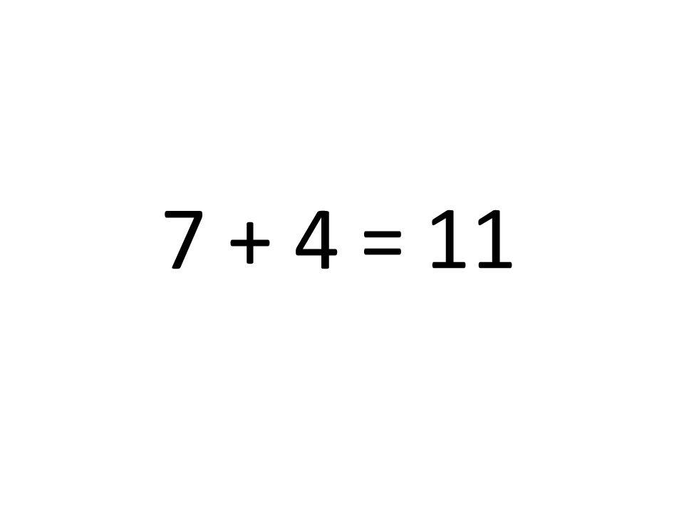 7 + 4 = 11