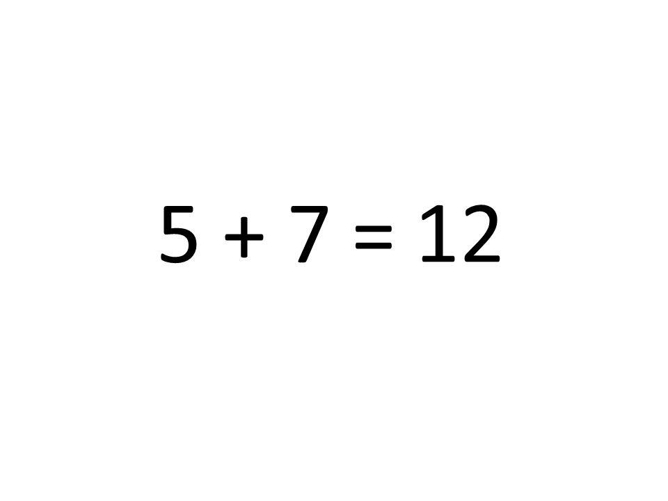 5 + 7 = 12
