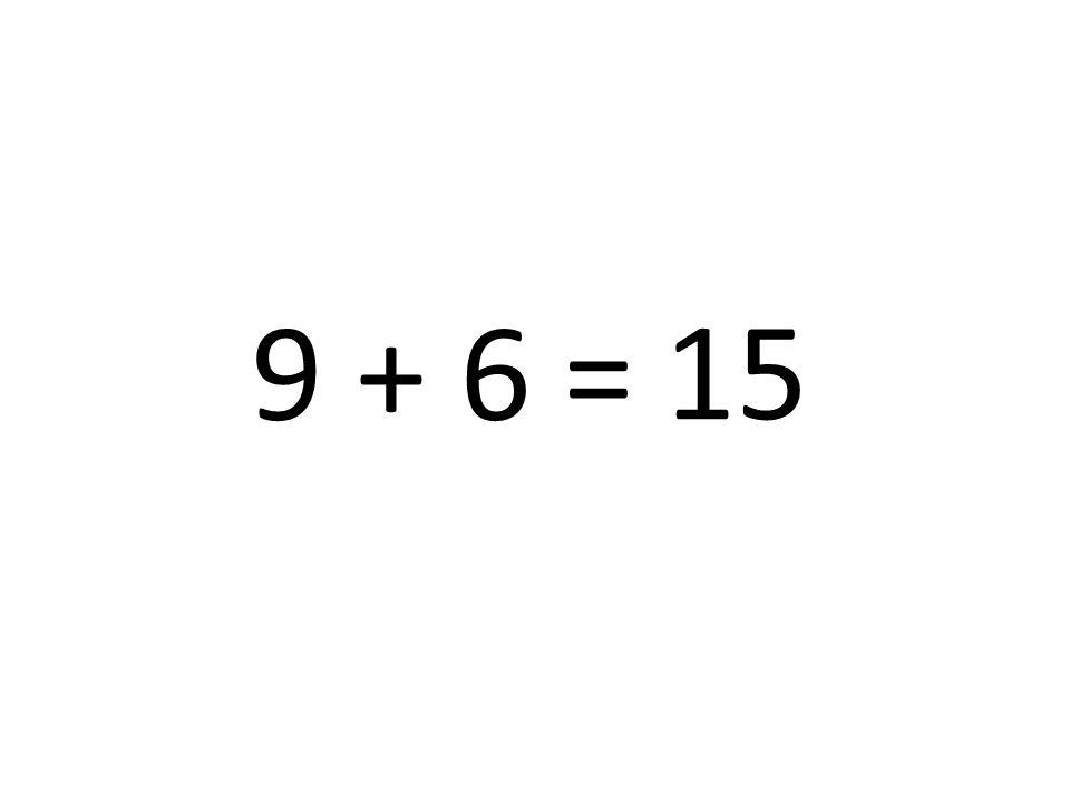 9 + 6 = 15