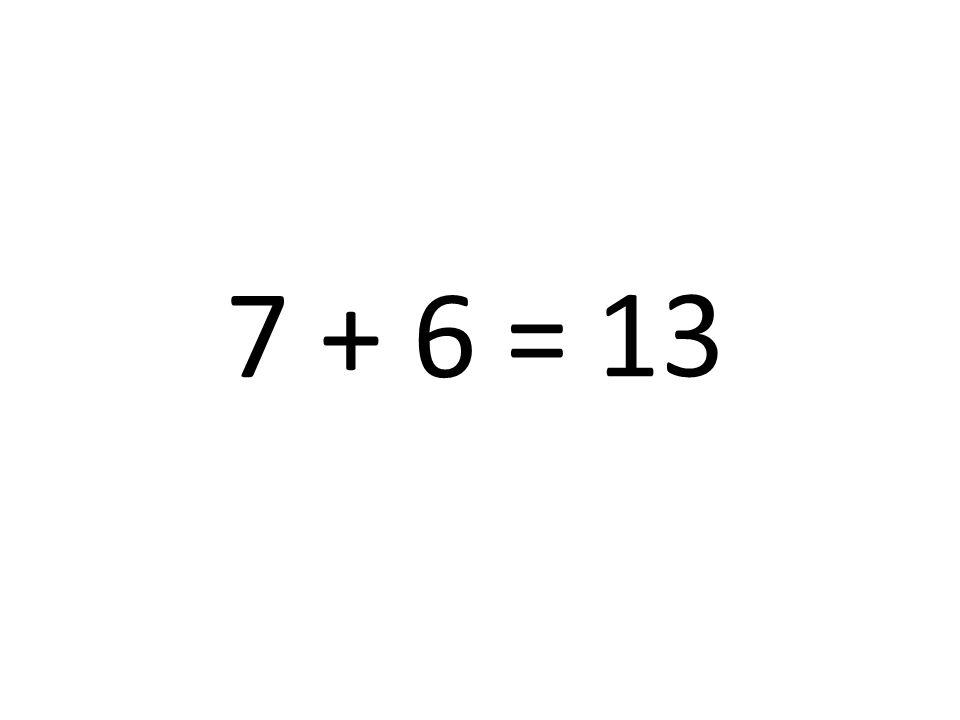 7 + 6 = 13