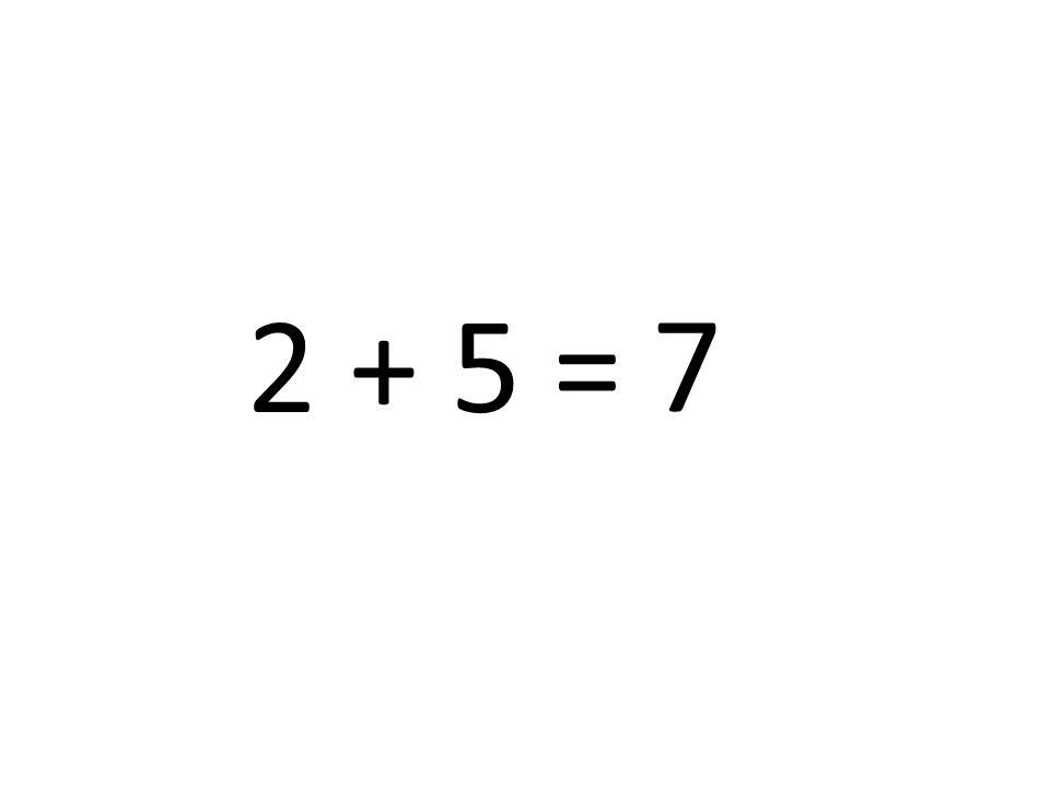 2 + 5 = 7