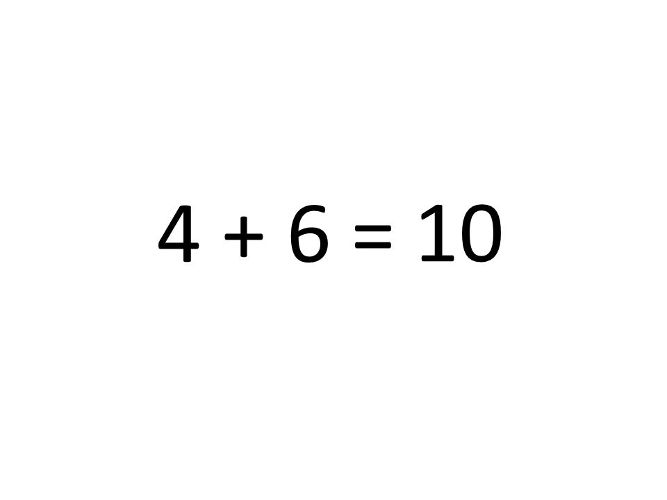 4 + 6 = 10