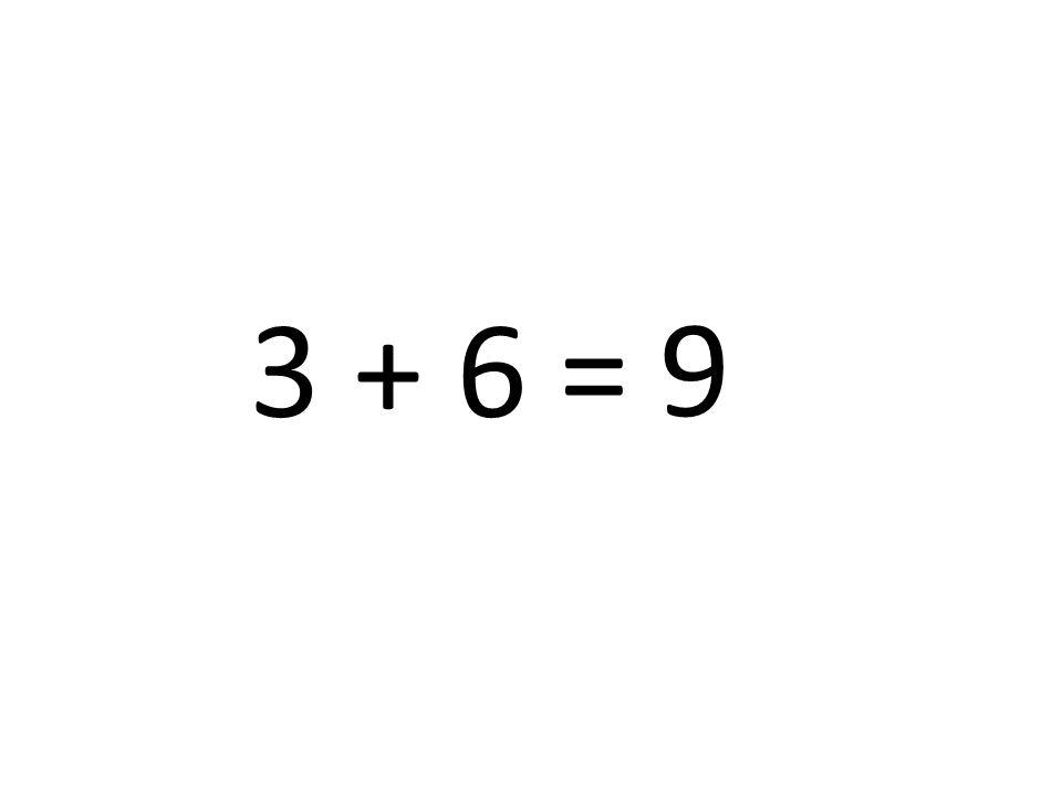 3 + 6 = 9