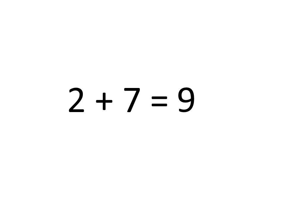 2 + 7 = 9