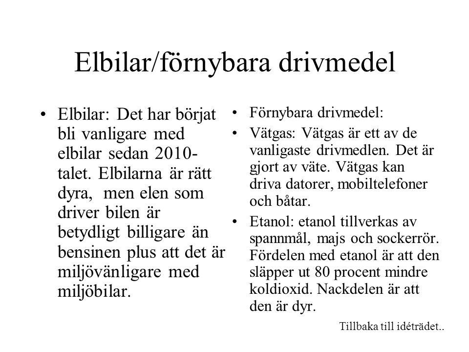 Elbilar/förnybara drivmedel Elbilar: Det har börjat bli vanligare med elbilar sedan 2010- talet.