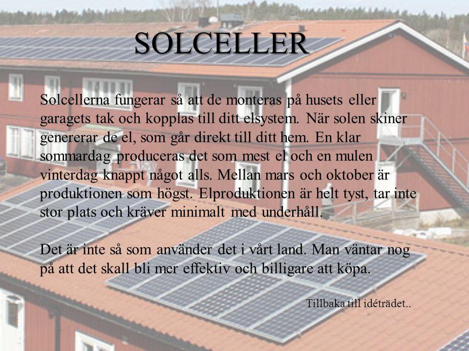 Solcellerna fungerar så att de monteras på husets eller garagets tak och kopplas till ditt elsystem.