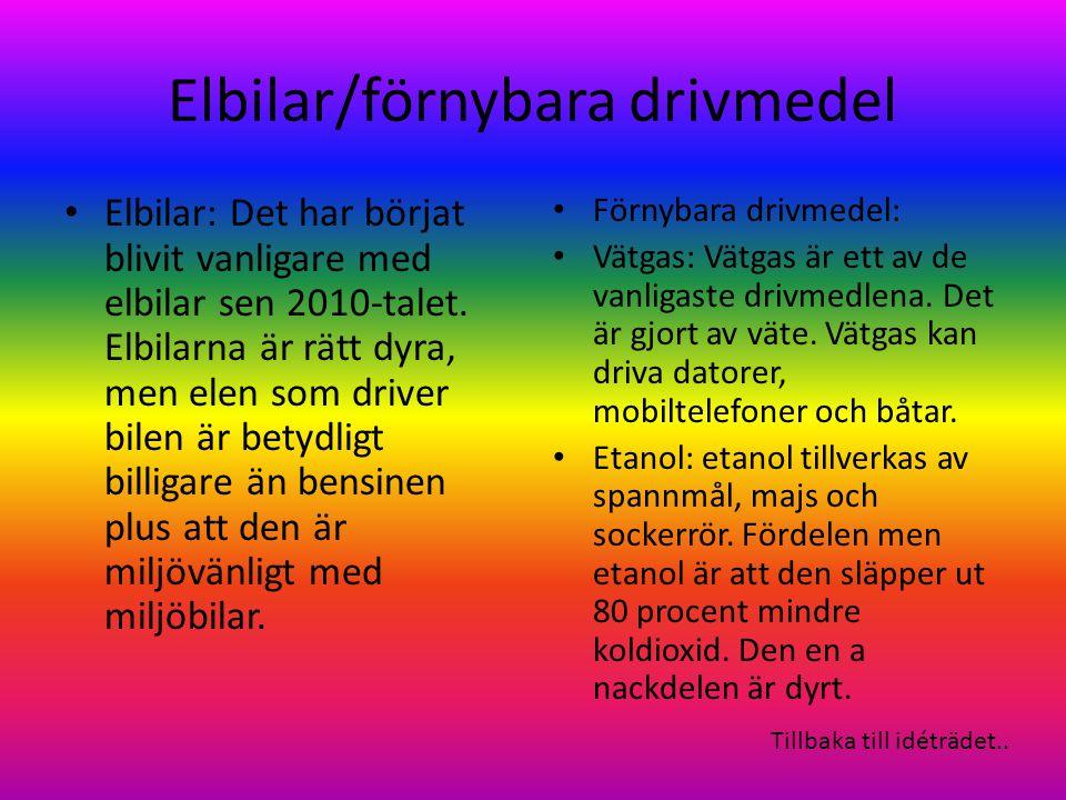 Elbilar/förnybara drivmedel Elbilar: Det har börjat blivit vanligare med elbilar sen 2010-talet.
