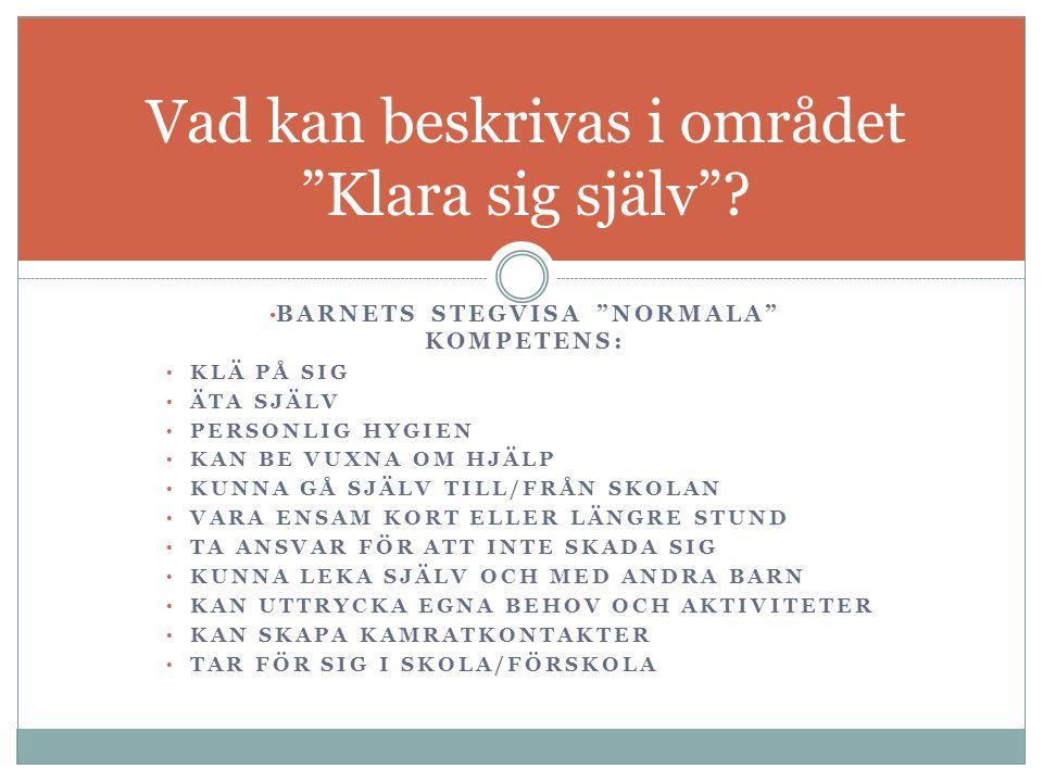"""BARNETS STEGVISA """"NORMALA"""" KOMPETENS: KLÄ PÅ SIG ÄTA SJÄLV PERSONLIG HYGIEN KAN BE VUXNA OM HJÄLP KUNNA GÅ SJÄLV TILL/FRÅN SKOLAN VARA ENSAM KORT ELLE"""