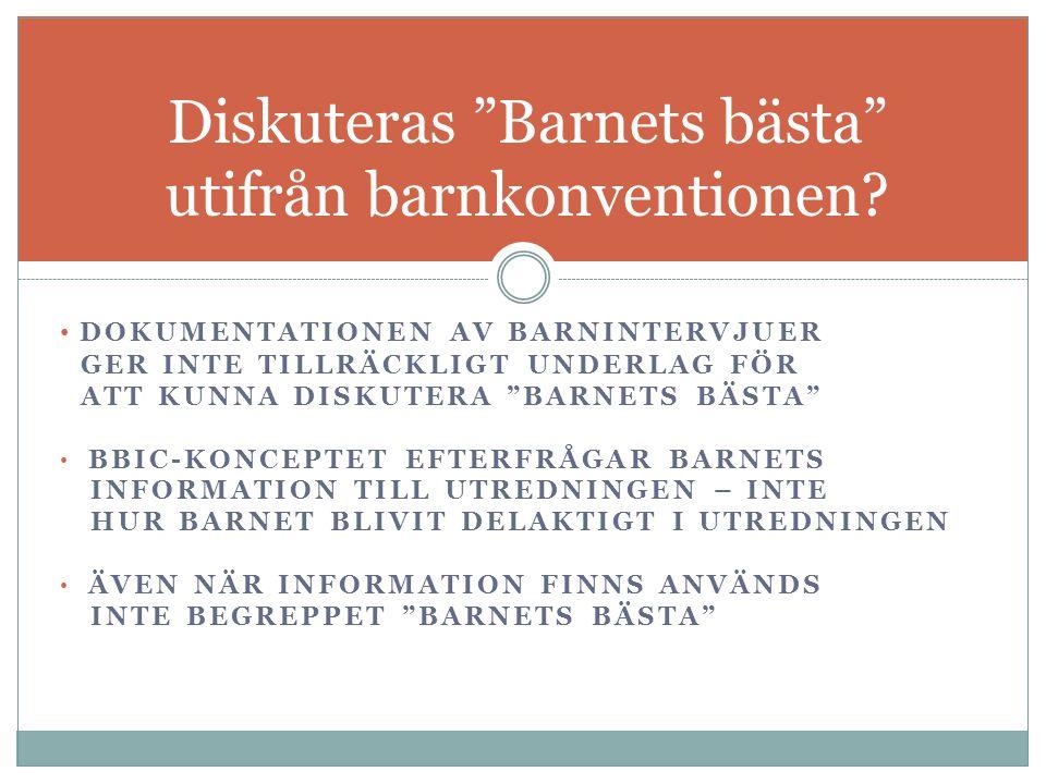 """DOKUMENTATIONEN AV BARNINTERVJUER GER INTE TILLRÄCKLIGT UNDERLAG FÖR ATT KUNNA DISKUTERA """"BARNETS BÄSTA"""" BBIC-KONCEPTET EFTERFRÅGAR BARNETS INFORMATIO"""