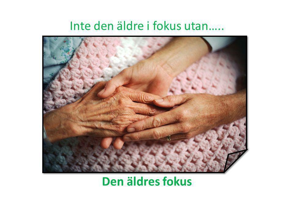Inte den äldre i fokus utan….. Den äldres fokus