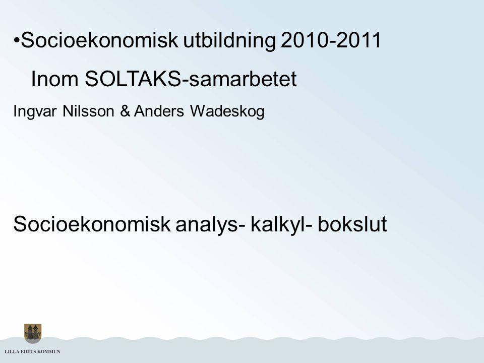Socioekonomisk utbildning 2010-2011 Inom SOLTAKS-samarbetet Ingvar Nilsson & Anders Wadeskog Socioekonomisk analys- kalkyl- bokslut