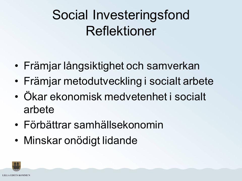 Social Investeringsfond Reflektioner Främjar långsiktighet och samverkan Främjar metodutveckling i socialt arbete Ökar ekonomisk medvetenhet i socialt