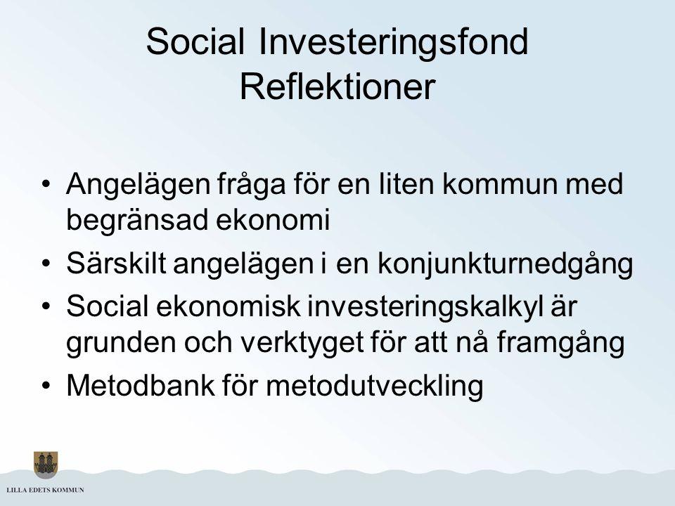Social Investeringsfond Reflektioner Angelägen fråga för en liten kommun med begränsad ekonomi Särskilt angelägen i en konjunkturnedgång Social ekonom