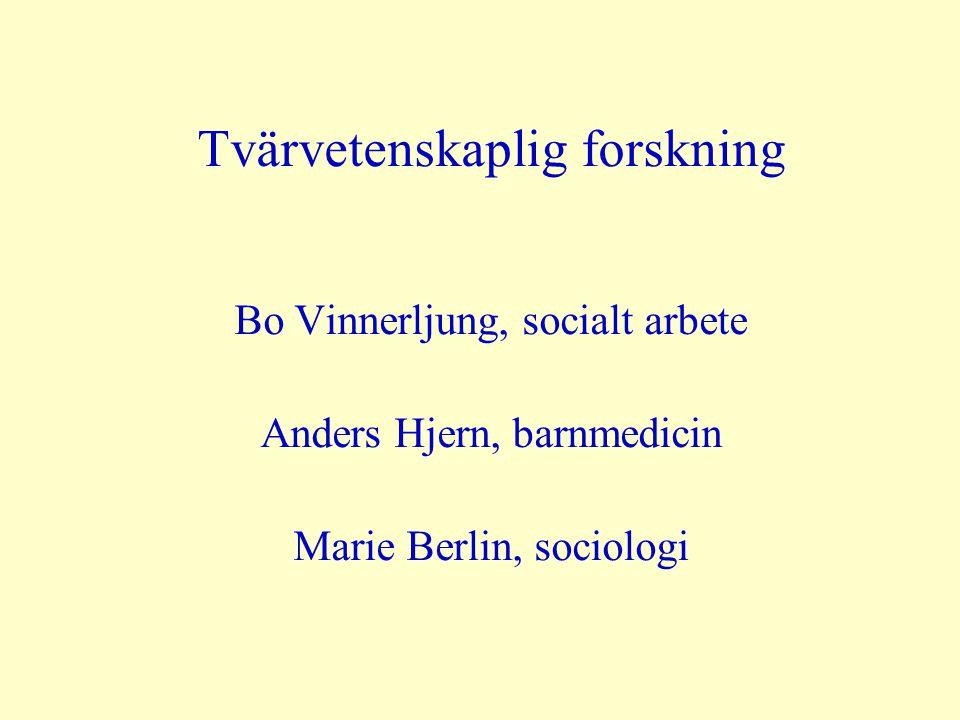 Tvärvetenskaplig forskning Bo Vinnerljung, socialt arbete Anders Hjern, barnmedicin Marie Berlin, sociologi