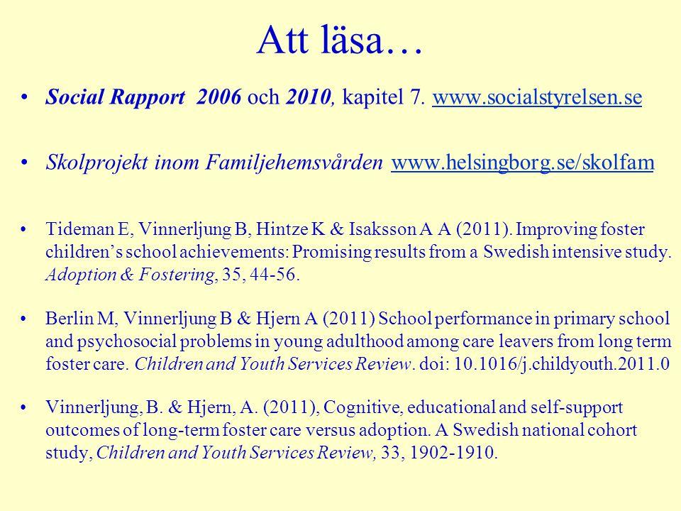 Att läsa… Social Rapport 2006 och 2010, kapitel 7. www.socialstyrelsen.sewww.socialstyrelsen.se Skolprojekt inom Familjehemsvården www.helsingborg.se/