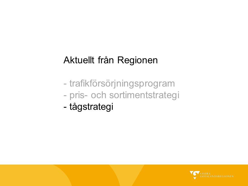 Aktuellt från Regionen - trafikförsörjningsprogram - pris- och sortimentstrategi - tågstrategi