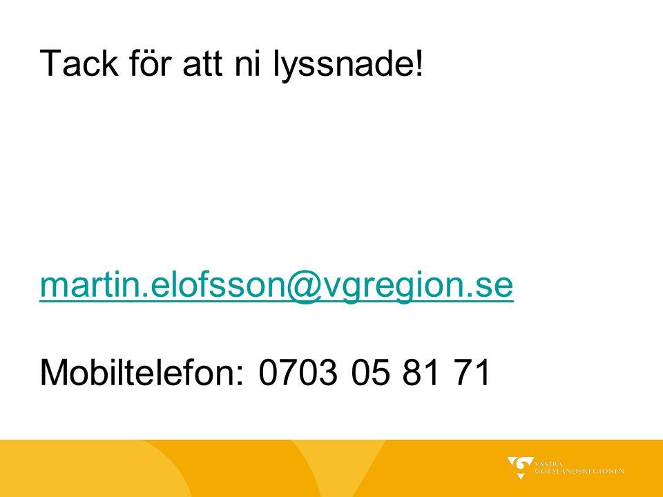 Tack för att ni lyssnade! martin.elofsson@vgregion.se Mobiltelefon: 0703 05 81 71 martin.elofsson@vgregion.se