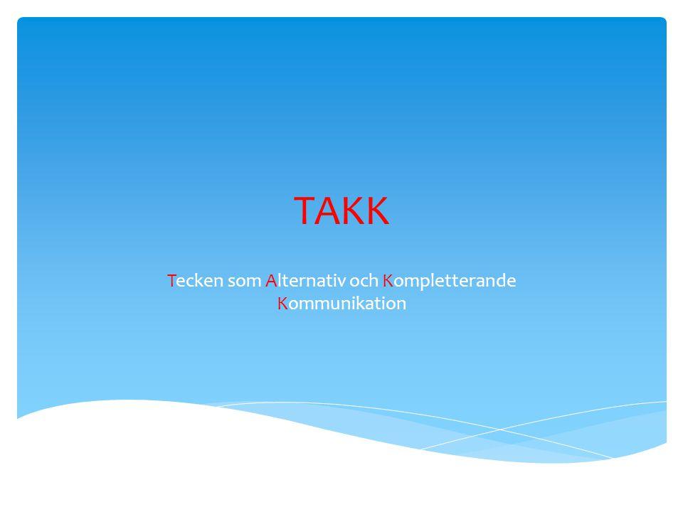 TAKK Tecken som Alternativ och Kompletterande Kommunikation
