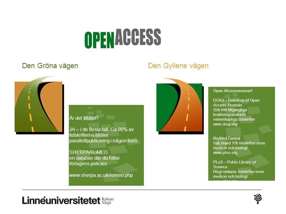 Den Gröna vägenDen Gyllene vägen Är det tillåtet? – JA – i de flesta fall. Ca 90% av tidskrifterna tillåter parallellpublicering i någon form SHERPA/R