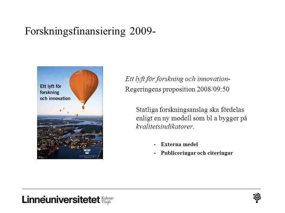 Forskningsfinansiering 2009- Ett lyft för forskning och innovation- Regeringens proposition 2008/09:50 Statliga forskningsanslag ska fördelas enligt en ny modell som bl a bygger på kvalitetsindikatorer.