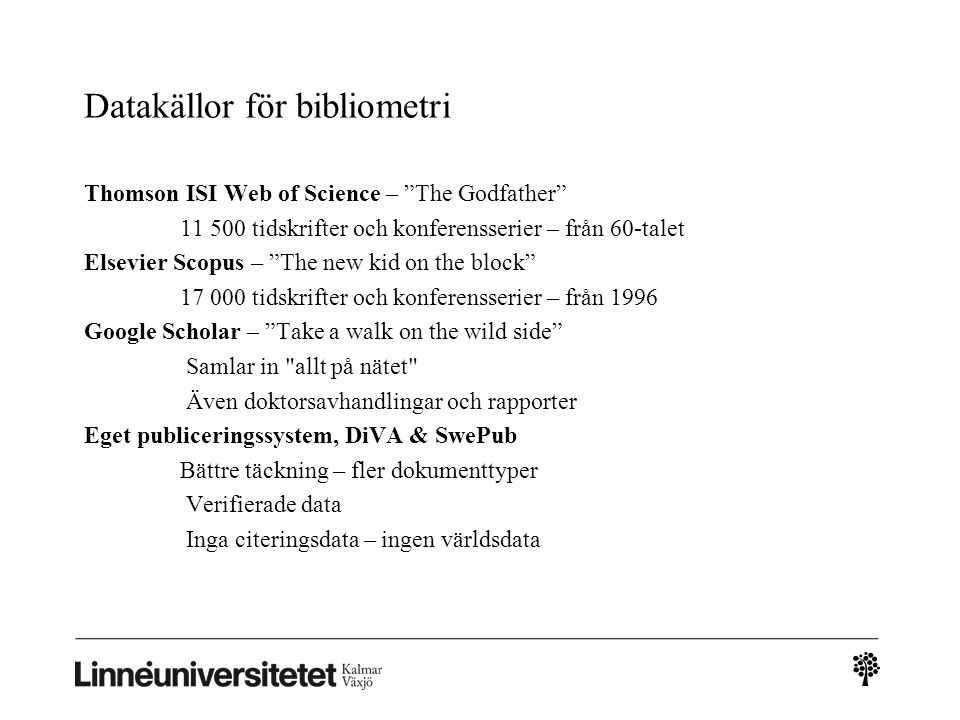 "Datakällor för bibliometri Thomson ISI Web of Science – ""The Godfather"" 11 500 tidskrifter och konferensserier – från 60-talet Elsevier Scopus – ""The"